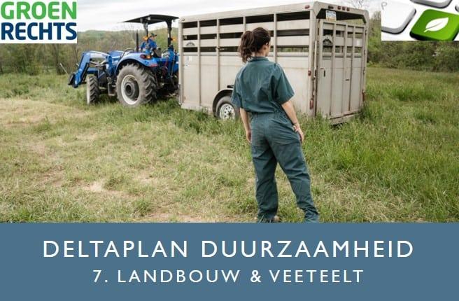 Deltaplan Duurzaamheid 7 Landbouw en Veeteelt | Groen Rechts